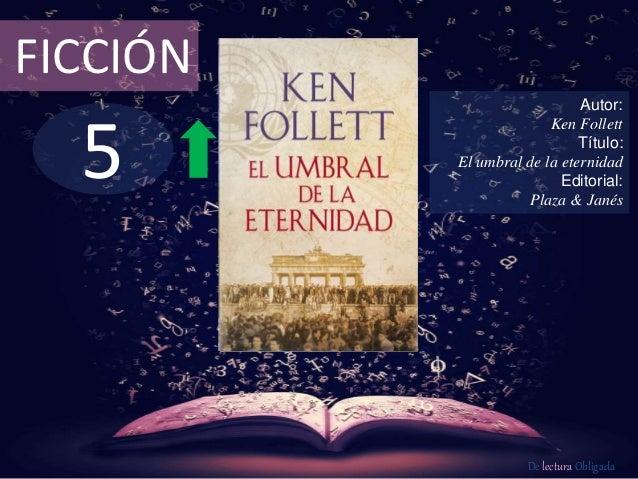 FICCIÓN  5  Autor:  Ken Follett  Título:  El umbral de la eternidad  Editorial:  Plaza & Janés  De lectura Obligada