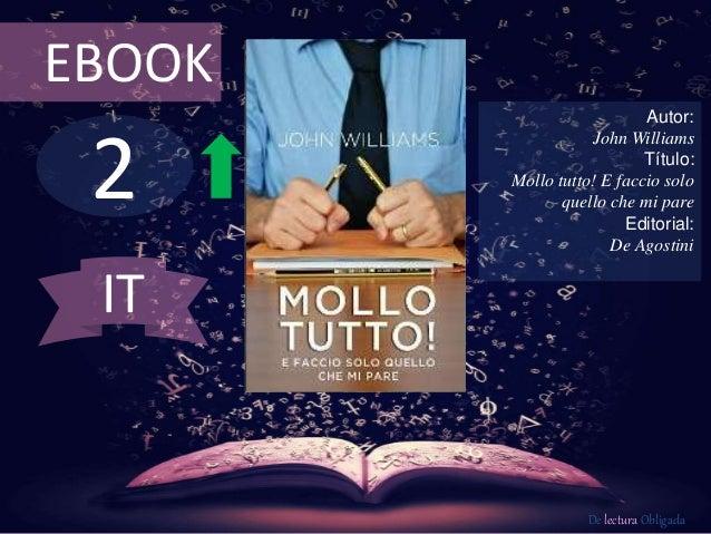 EBOOK  2  Autor:  John Williams  Título:  Mollo tutto! E faccio solo  quello che mi pare  Editorial:  De Agostini  De lect...
