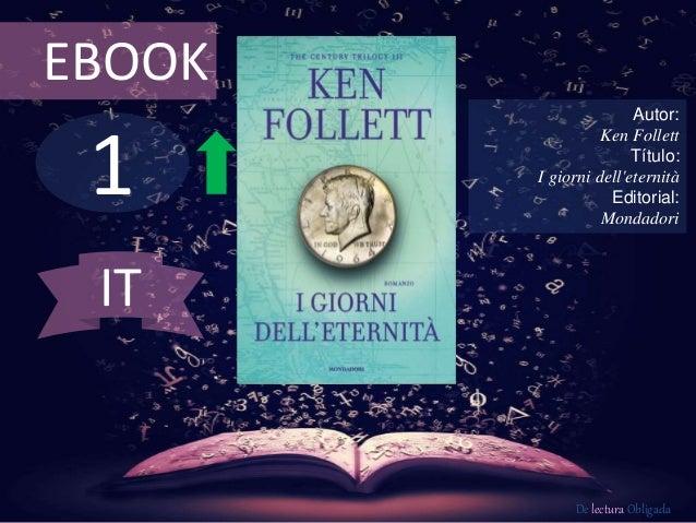 EBOOK  1  Autor:  Ken Follett  Título:  I giorni dell'eternità  Editorial:  Mondadori  De lectura Obligada  IT