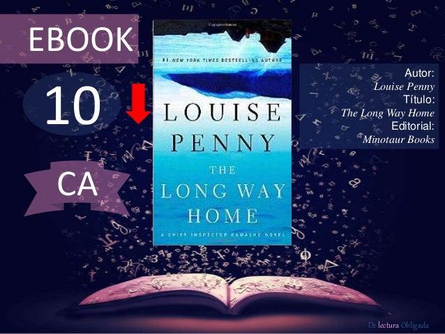 EBOOK  10  Autor:  Louise Penny  Título:  The Long Way Home  Editorial:  Minotaur Books  De lectura Obligada  CA
