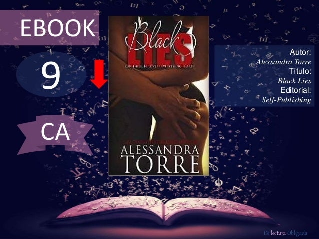 EBOOK  9  Autor:  Alessandra Torre  Título:  Black Lies  Editorial:  Self-Publishing  De lectura Obligada  CA