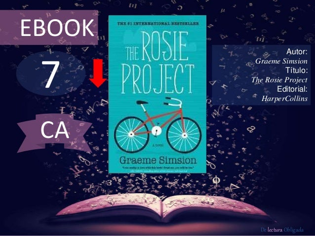EBOOK  7  Autor:  Graeme Simsion  Título:  The Rosie Project  Editorial:  HarperCollins  De lectura Obligada  CA