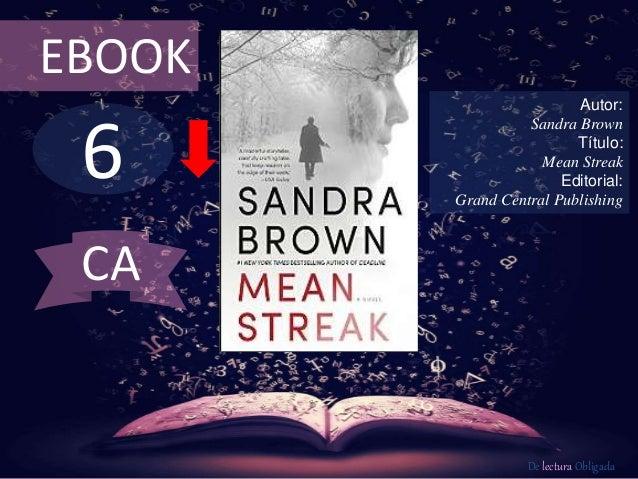 EBOOK  6  Autor:  Sandra Brown  Título:  Mean Streak  Editorial:  Grand Central Publishing  De lectura Obligada  CA