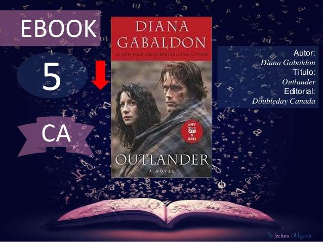 EBOOK  5  Autor:  Diana Gabaldon  Título:  Outlander  Editorial:  Doubleday Canada  De lectura Obligada  CA