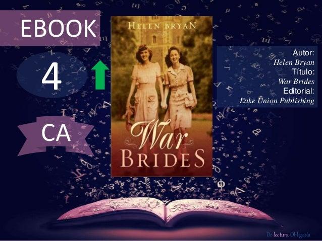 EBOOK  4  Autor:  Helen Bryan  Título:  War Brides  Editorial:  Lake Union Publishing  De lectura Obligada  CA