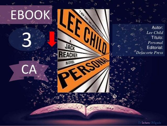 EBOOK  3  Autor:  Lee Child  Título:  Personal  Editorial:  Delacorte Press  De lectura Obligada  CA