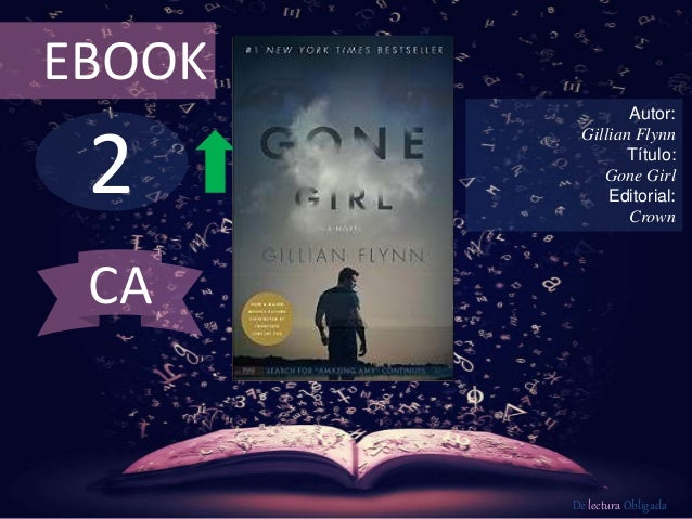 EBOOK  2  Autor:  Gillian Flynn  Título:  Gone Girl  Editorial:  Crown  De lectura Obligada  CA