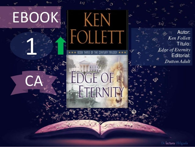 EBOOK  1  Autor:  Ken Follett  Título:  Edge of Eternity  Editorial:  Dutton Adult  De lectura Obligada  CA