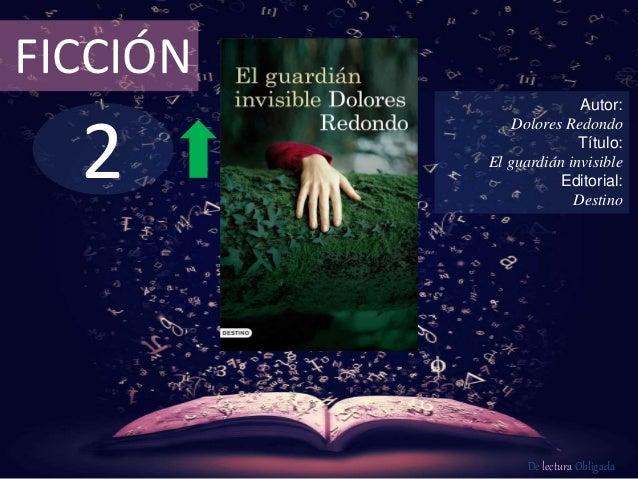 2 FICCIÓN Autor: Dolores Redondo Título: El guardián invisible Editorial: Destino De lectura Obligada
