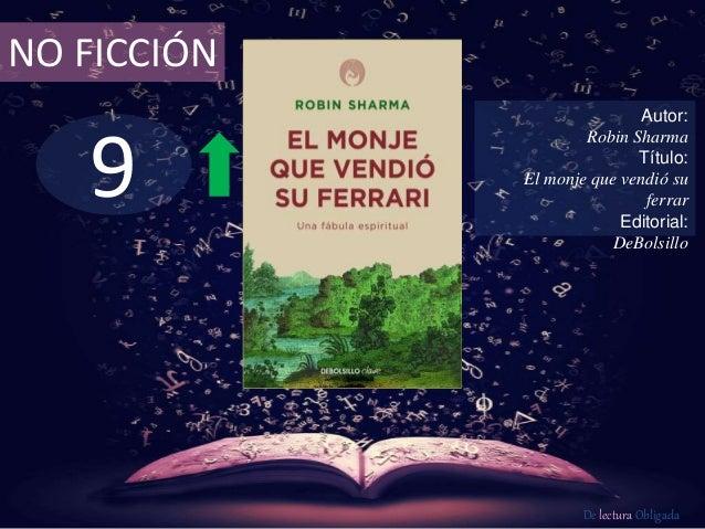9 NO FICCIÓN Autor: Robin Sharma Título: El monje que vendió su ferrar Editorial: DeBolsillo De lectura Obligada