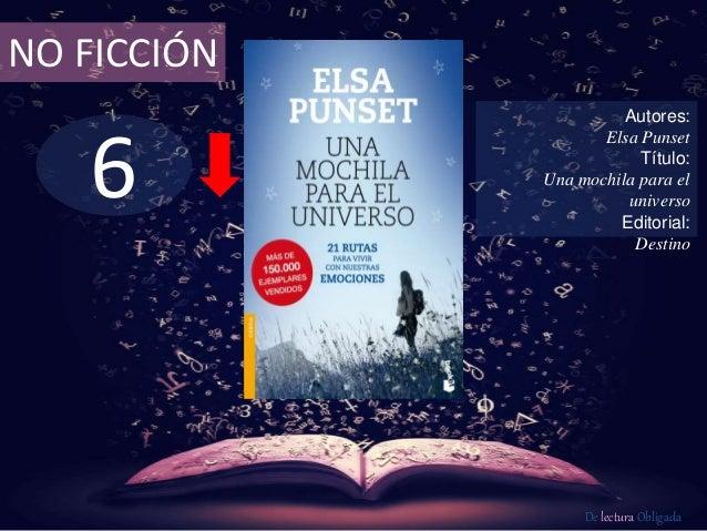 6 NO FICCIÓN Autores: Elsa Punset Título: Una mochila para el universo Editorial: Destino De lectura Obligada