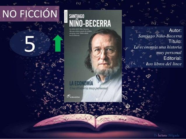 5 NO FICCIÓN Autor: Santiago Niño-Becerra Título: La economía una historia muy personal Editorial: Los libros del lince De...