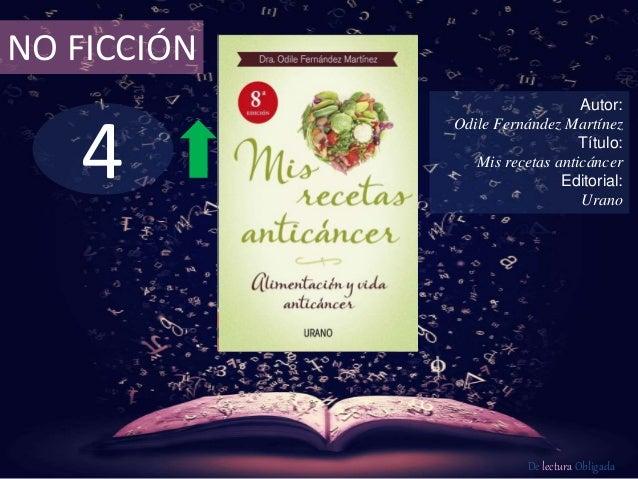 4 NO FICCIÓN Autor: Odile Fernández Martínez Título: Mis recetas anticáncer Editorial: Urano De lectura Obligada