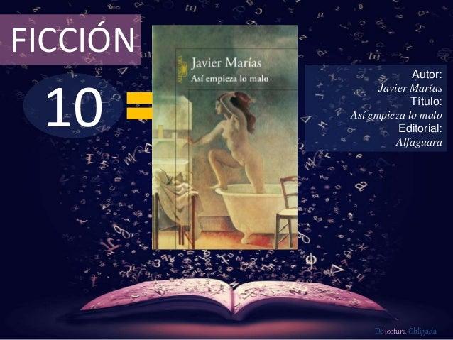 10 FICCIÓN Autor: Javier Marías Título: Así empieza lo malo Editorial: Alfaguara De lectura Obligada