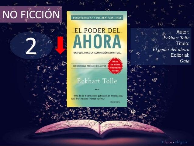 2 NO FICCIÓN Autor: Eckhart Tolle Título: El poder del ahora Editorial: Gaia De lectura Obligada