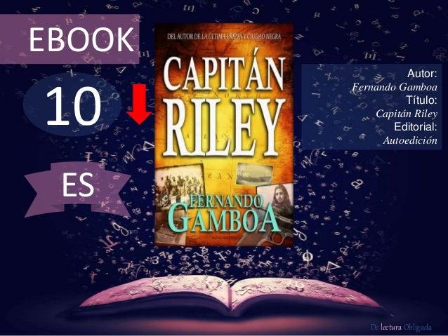 10 EBOOK Autor: Fernando Gamboa Título: Capitán Riley Editorial: Autoedición De lectura Obligada ES