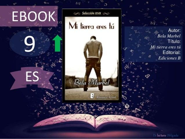 9 EBOOK Autor: Bela Marbel Título: Mi tierra eres tú Editorial: Ediciones B De lectura Obligada ES