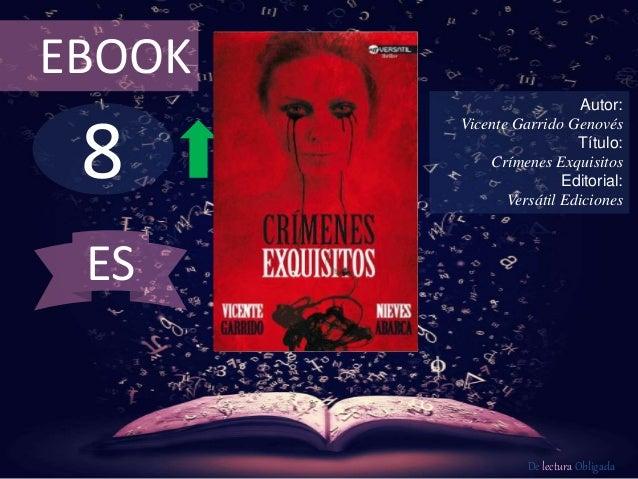 8 EBOOK Autor: Vicente Garrido Genovés Título: Crímenes Exquisitos Editorial: Versátil Ediciones De lectura Obligada ES