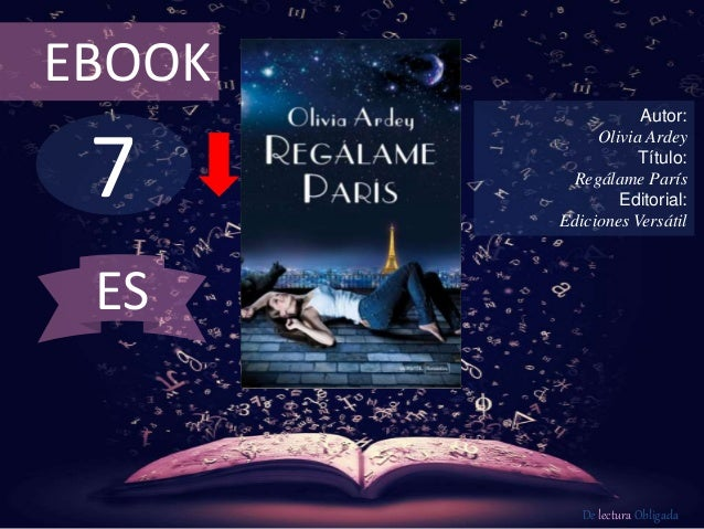 7 EBOOK Autor: Olivia Ardey Título: Regálame París Editorial: Ediciones Versátil De lectura Obligada ES