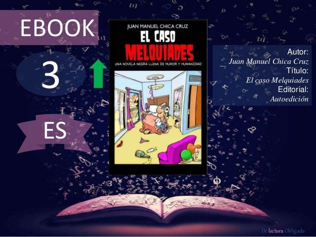 3 EBOOK Autor: Juan Manuel Chica Cruz Título: El caso Melquiades Editorial: Autoedición De lectura Obligada ES