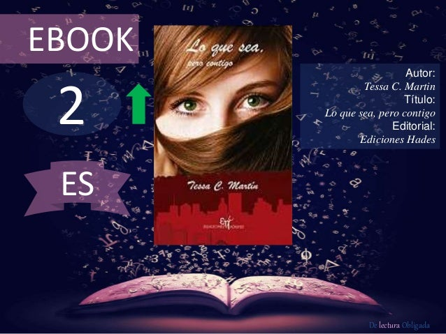2 EBOOK Autor: Tessa C. Martin Título: Lo que sea, pero contigo Editorial: Ediciones Hades De lectura Obligada ES
