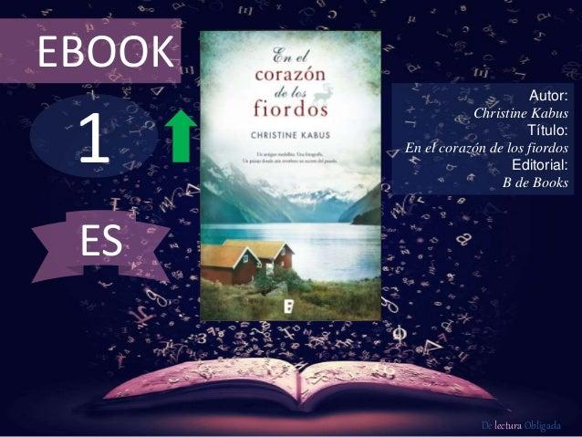 1 EBOOK Autor: Christine Kabus Título: En el corazón de los fiordos Editorial: B de Books De lectura Obligada ES