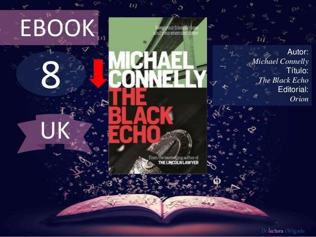 8 EBOOK Autor: Michael Connelly Título: The Black Echo Editorial: Orion De lectura Obligada UK