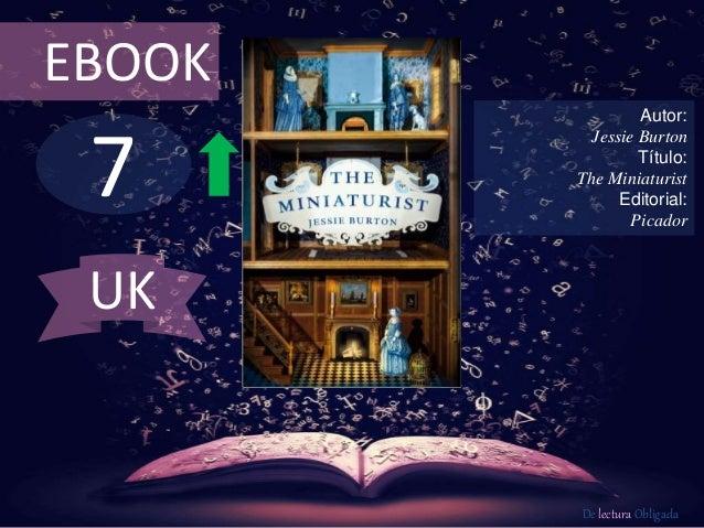 7 EBOOK Autor: Jessie Burton Título: The Miniaturist Editorial: Picador De lectura Obligada UK