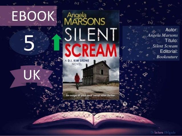 5 EBOOK Autor: Angela Marsons Título: Silent Scream Editorial: Bookouture De lectura Obligada UK