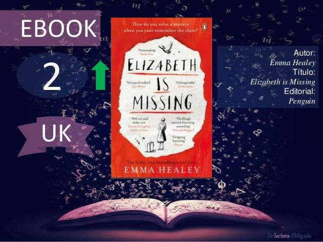 2 EBOOK Autor: Emma Healey Título: Elizabeth is Missing Editorial: Penguin De lectura Obligada UK