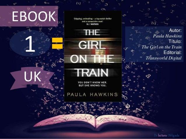 1 EBOOK Autor: Paula Hawkins Título: The Girl on the Train Editorial: Transworld Digital De lectura Obligada UK