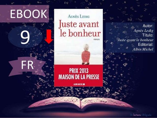 9 EBOOK Autor: Agnès Ledig Título: Juste avant le bonheur Editorial: Albin Michel De lectura Obligada FR