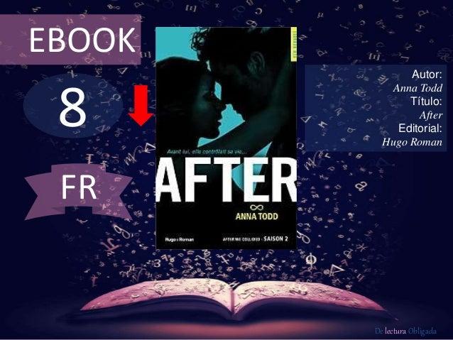 8 EBOOK Autor: Anna Todd Título: After Editorial: Hugo Roman De lectura Obligada FR