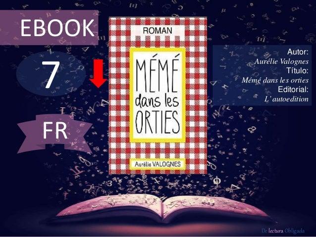 7 EBOOK Autor: Aurélie Valognes Título: Mémé dans les orties Editorial: L'autoedition De lectura Obligada FR