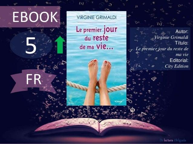 5 EBOOK Autor: Virginie Grimaldi Título: Le premier jour du reste de ma vie Editorial: City Edition De lectura Obligada FR