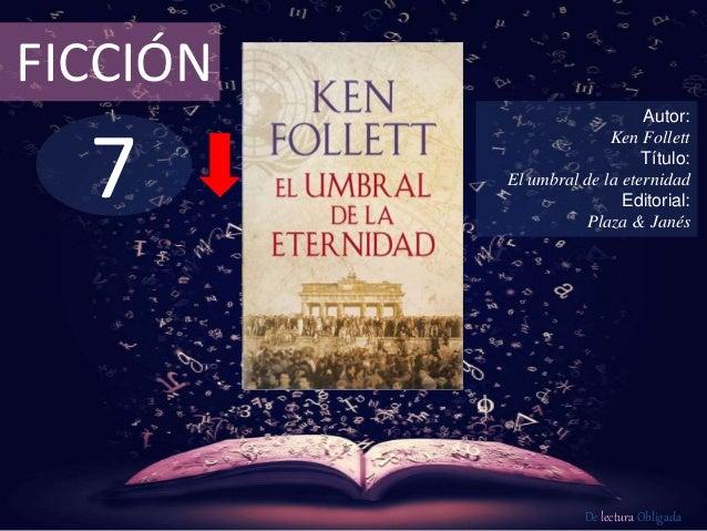 7 FICCIÓN Autor: Ken Follett Título: El umbral de la eternidad Editorial: Plaza & Janés De lectura Obligada