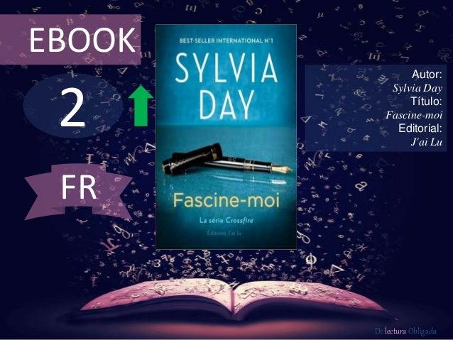 2 EBOOK Autor: Sylvia Day Título: Fascine-moi Editorial: J'ai Lu De lectura Obligada FR