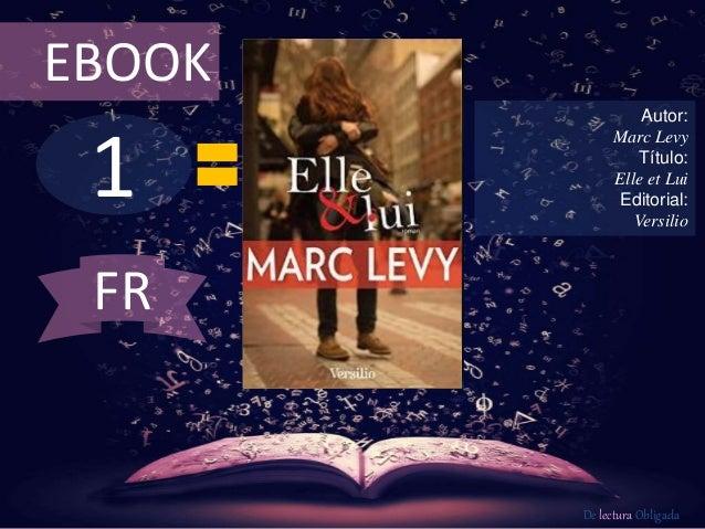 1 EBOOK Autor: Marc Levy Título: Elle et Lui Editorial: Versilio De lectura Obligada FR