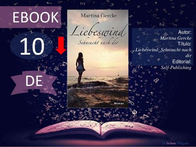 10 EBOOK Autor: Martina Gercke Título: Liebeswind: Sehnsucht nach dir Editorial: Self-Publishing De lectura Obligada DE