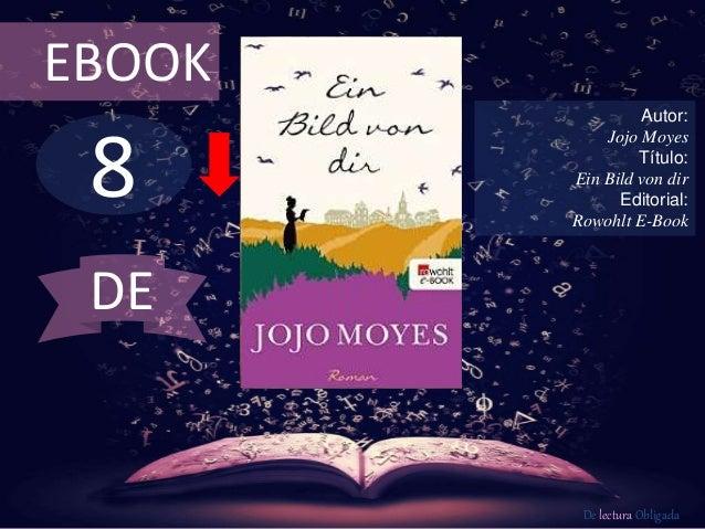 8 EBOOK Autor: Jojo Moyes Título: Ein Bild von dir Editorial: Rowohlt E-Book De lectura Obligada DE