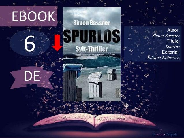 6 EBOOK Autor: Simon Bassner Título: Spurlos Editorial: Edition Elibresca De lectura Obligada DE