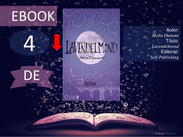 4 EBOOK Autor: Mella Dumont Título: Lavendelmond Editorial: Self-Publishing De lectura Obligada DE