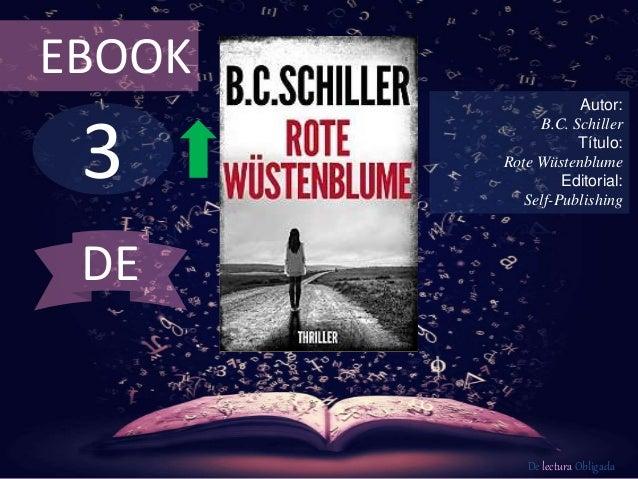 3 EBOOK Autor: B.C. Schiller Título: Rote Wüstenblume Editorial: Self-Publishing De lectura Obligada DE