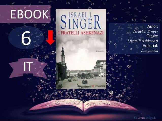 6 EBOOK Autor: Israel J. Singer Título: I fratelli Ashkenazi Editorial: Longanesi De lectura Obligada IT
