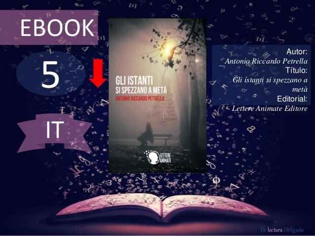 5 EBOOK Autor: Antonio Riccardo Petrella Título: Gli istanti si spezzano a metà Editorial: Lettere Animate Editore De lect...