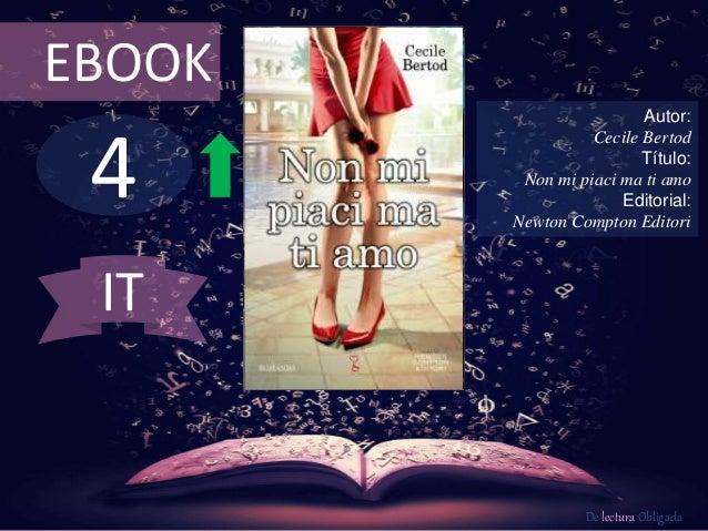 4 EBOOK Autor: Cecile Bertod Título: Non mi piaci ma ti amo Editorial: Newton Compton Editori De lectura Obligada IT