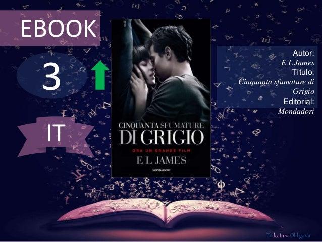 3 EBOOK Autor: E L James Título: Cinquanta sfumature di Grigio Editorial: Mondadori De lectura Obligada IT