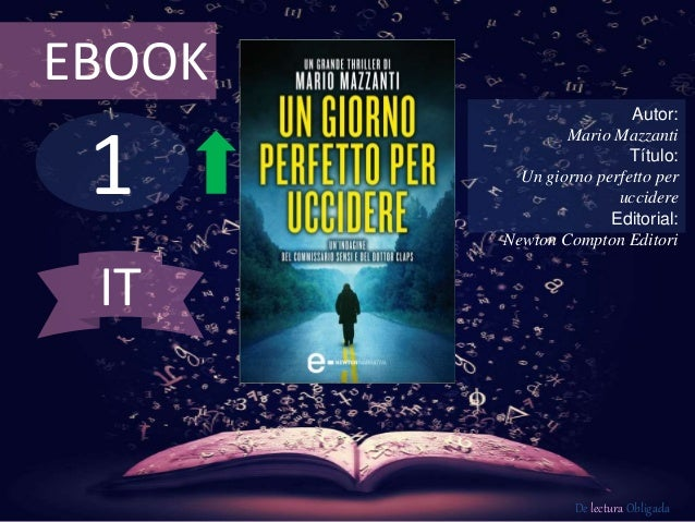 1 EBOOK Autor: Mario Mazzanti Título: Un giorno perfetto per uccidere Editorial: Newton Compton Editori De lectura Obligad...
