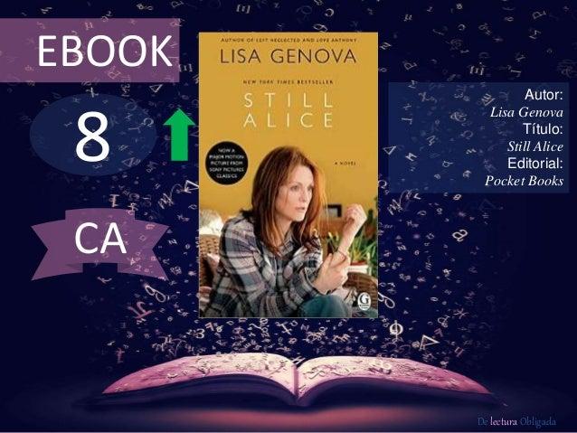 8 EBOOK Autor: Lisa Genova Título: Still Alice Editorial: Pocket Books De lectura Obligada CA