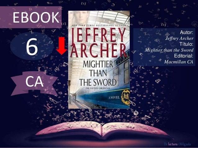 6 EBOOK Autor: Jeffrey Archer Título: Mightier than the Sword Editorial: Macmillan CA De lectura Obligada CA